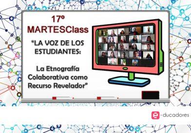 17° MARTESclass: «LA VOZ DE LOS ESTUDIANTES: La Etnografía Colaborativa como Recurso Revelador»